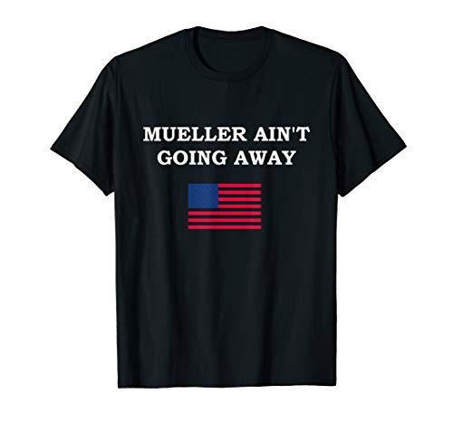 Mueller Ain't Going Away shirt MAGA