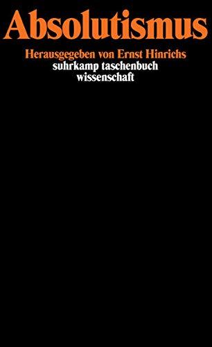 Absolutismus: Herausgegeben von Ernst Hinrichs (suhrkamp taschenbuch wissenschaft)