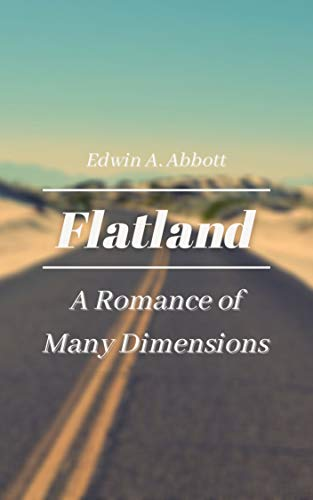 Flatland A Romance of Many Dimensions: With Original Classics and Annotated (English Edition)