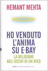 Ho venduto l'anima su eBay. La religione agli occhi di un ateo (I saggi)