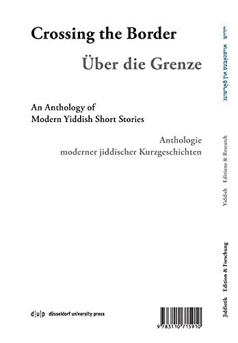 Iber der grenets / Über die Grenze / Crossing the Border: Anthologie moderner jiddischer Kurzgeschichten / An Anthology of Modern Yiddish Short ... / ייִדיש אויסגאַבעס און פֿאָרשונג, 4, Band 4)