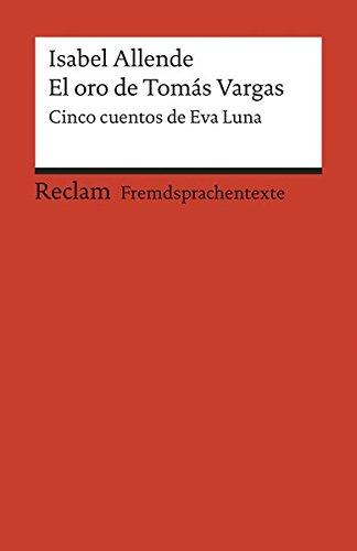 El oro de Tomás Vargas: Cinco cuentos de Eva Luna. Spanischer Text mit deutschen Worterklärungen. B2 (GER) (Reclams Universal-Bibliothek)
