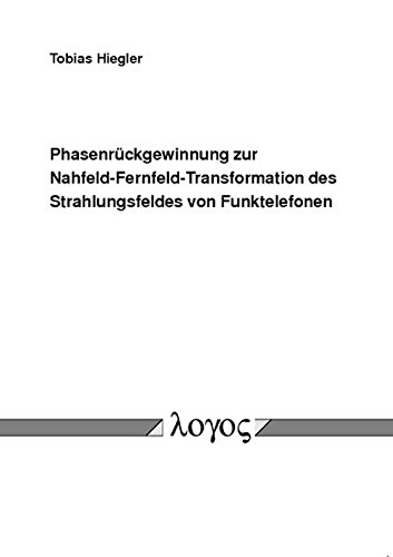 Phasenrückgewinnung zur Nahfeld-Fernfeld-Transformation des Strahlungsfeldes von Funktelefonen