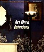 Bayer, P: Art Deco Interiors: Decoration and Design Classics of the 1920s and 1930s