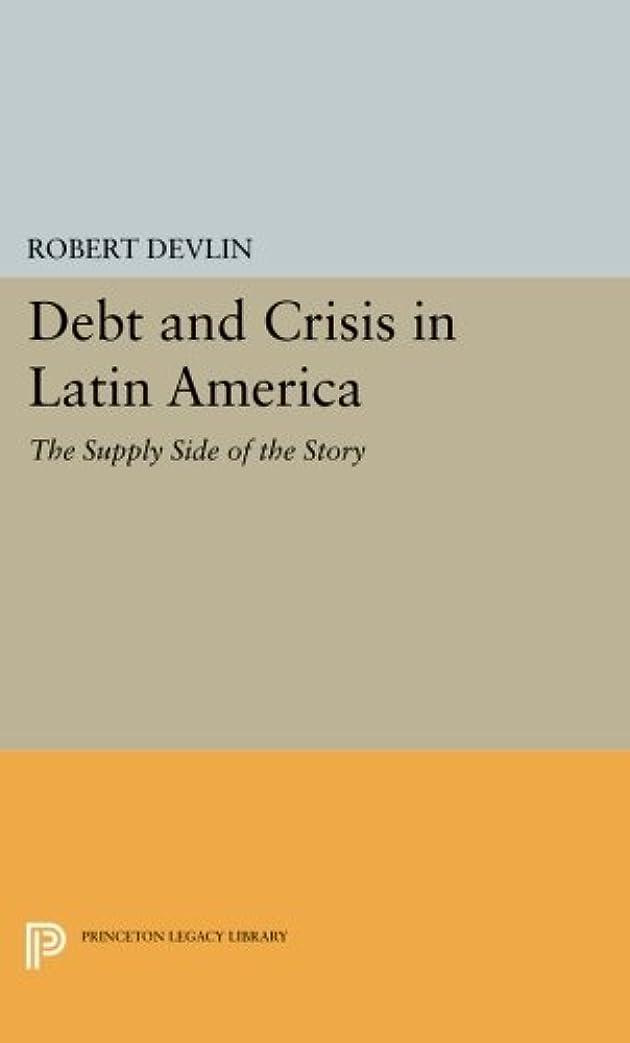 大聖堂征服カタログDebt and Crisis in Latin America: The Supply Side of the Story (Princeton Legacy Library)