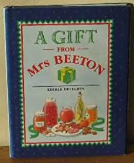 A Gift from Mrs Beeton/Edible Delights (Mrs Beeton Gift Books)