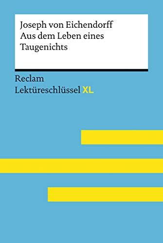 Aus dem Leben eines Taugenichts von Joseph von Eichendorff: Lektüreschlüssel mit Inhaltsangabe, Interpretation, Prüfungsaufgaben mit Lösungen, Lernglossar. (Reclam Lektüreschlüssel XL)