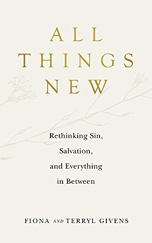 All Things New: Rethinking Sin, Salvation, and Everything in Between - Kindle edition by Givens, Fiona, Givens, Terryl. Religion & Spirituality Kindle eBooks @ Amazon.com.