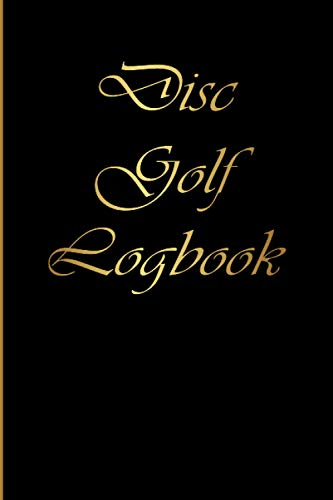 Disc Book Logbook: Disc Golf Notebook For Recording Scores|Disc Golf log book and scorecard|Disc Golf Journal for Tracking Golf Performance|& Gold ... golf score keeper|100 scorecards|6x9 inches