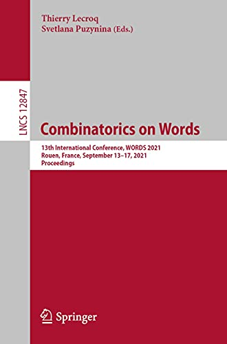 Combinatorics on Words: 13th International Conference, WORDS 2021, Rouen, France, September 13–17, 2021, Proceedings (Lecture Notes in Computer Science Book 12847)