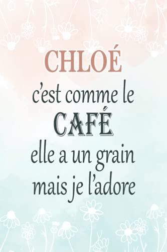 Chloé C'est Comme Le Café Elle A Un Grain Mais Je L'adore: Journal / Agenda / Carnet de notes: Notebook ligné / idée cadeau