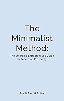 The Minimalist Method  The Emerging Entrepreneur's Guide to Peace and Prosperity