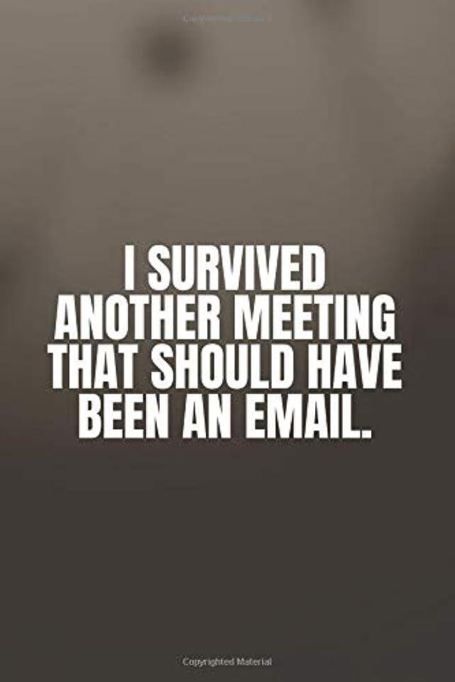 砲兵怒っているリアルI Survived Another Meeting That Should Have Been An Email.: Coworker Notebook, Funny Office Humor (110 Pages, 6 x 9) Gag Gift
