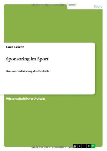 Sponsoring im Sport: Kommerzialisierung des Fußballs von Luca Leicht (2. September 2013) Taschenbuch