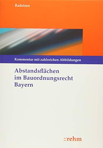 Abstandsflächen im Bauordnungsrecht Bayern: Kommentierung mit zahlreichen Abbildungen