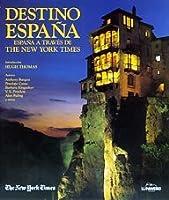 Destino Espana/ Destiny Spain: Espana a Travez De the New York Times 8477826463 Book Cover