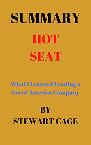 SUMMARY HOT SEAT : What I Learned Leading a Great American Company (English Edition)
