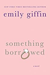 Something Borrowed (Darcy & Rachel #1) by Emily Giffin