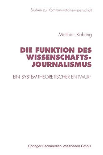Die Funktion des Wissenschaftsjournalismus: Ein Systemtheoretischer Entwurf (Studien zur Kommunikationswissenschaft) (German Edition) (Studien zur Kommunikationswissenschaft (22), Band 22)