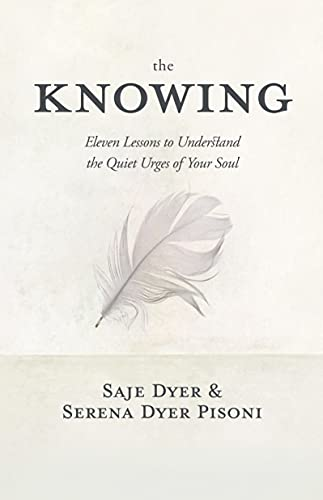 The Knowing: 11 Lessons to Understand the Quiet Urges of Your Soul