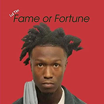 Fame or Fortune