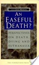 Easeful Death, An?: Perspectives on Death, Dying and Euthanasia