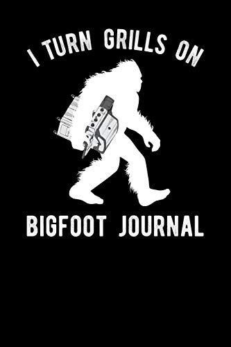 I Turn Grills On Bigfoot Journal
