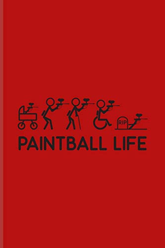 Paintball Life: Funny Paintballing Journal For Games, Camouflage, Adrenaline & Battle Arena Fans - 6x9 - 100 Blank Lined Pages