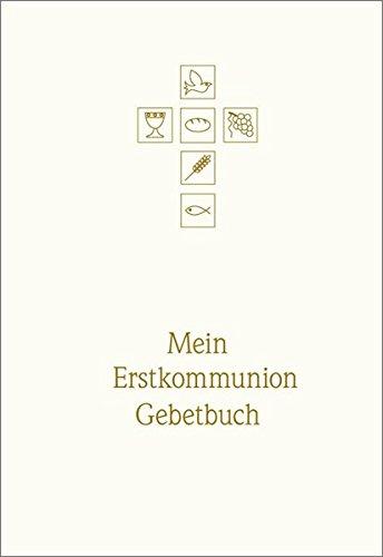 Mein Erstkommunion-Gebetbuch: Mit allen wichtigen Grundgebeten. Schmuckausgabe wattiert mit weißem Kunstleder, Goldprägung, Goldschnitt und Lesebändchen
