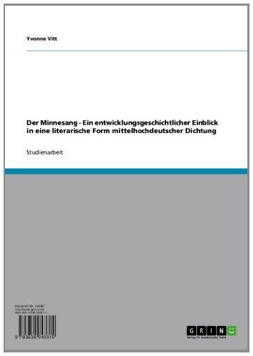 Der Minnesang - Ein entwicklungsgeschichtlicher Einblick in eine literarische Form mittelhochdeutscher Dichtung