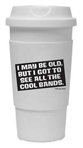 Funny Guy Mugs I May Be Old But I Got To See All The Cool Bands Travel Tumbler With Removable Insulated Silicone Sleeve, White, 16-Ounce