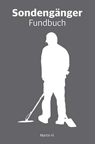 Sondengänger Fundbuch: Sondler auf Suche. Für Schatzsucher mit Metalldetektor und Sonden. Sondler Logbuch A5 (6x9 inches) ca. 15x23 cm zur Dokumentation von Schätzen. Für 100 Sondengänge.