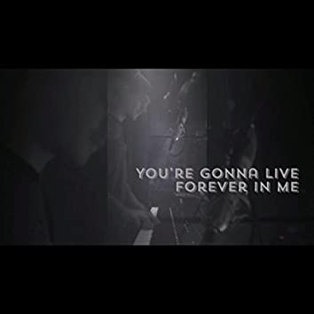 You're Gonna Live Forever in Me