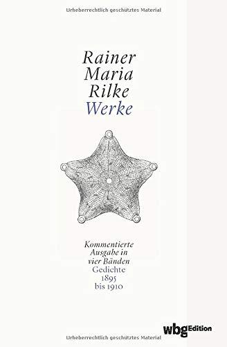 Rainer Maria Rilke. Werke. Kommentierte Ausgabe in vier Bänden. Gedichte, Erzählungen, Dramen, Essays und Schriften nach Gattung geordnet und kommentiert