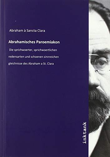 Abraham à Sancta Clara: Abrahamisches Paroemiakon