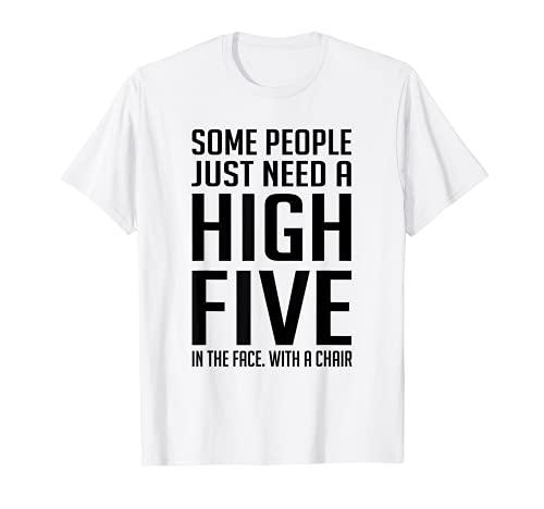 Algunas personas solo necesitan un alto cinco en la cara con una silla Camiseta