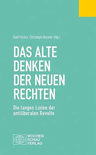 Das alte Denken der Neuen Rechten: Die langen Linien der antiliberalen Revolte (Politisches Fachbuch)