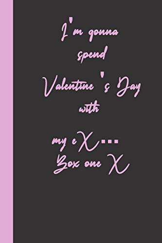 I'm gonna spend Valentine 's Day with my eX ... Box one X: funny romantice flirting gift idea for couples wife husband boyfriend girlfriend for valentine's day or birthday or any other occasion