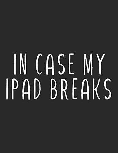 In case my ipad breaks, funny lined notebook gift for christmas and ipad owners