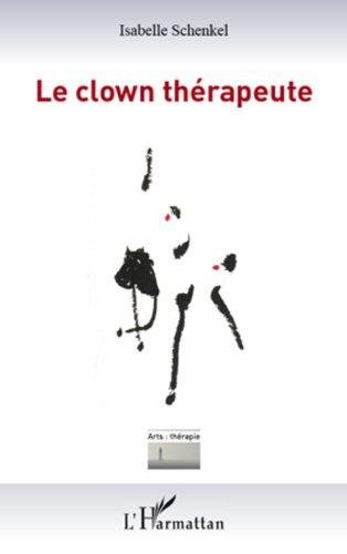 Le clown thérapeute (Arts : thérapie) (French Edition)