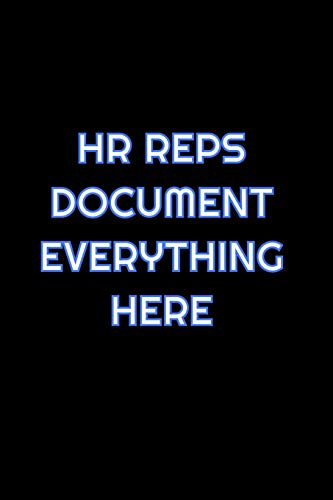 HR Reps Document Everything Here: Lined Blank Notebook Journal With Funny Saying On Cover, Great Gifts For Coworkers, Employees, And Staff Members, Employee Appreciation