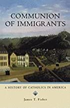 Communion of Immigrants (2nd, 08) by Fisher, James T [Paperback (2007)]