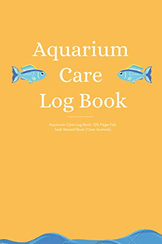 Aquarium care log Book: Fish Keeping Journal - In this Log Book for your aquarium you can record water tests, water changes, treatments given, ... checks and more.