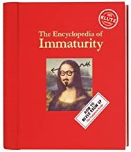 The Encyclopedia of Immaturity : How to Never Grow Up: The Complete Guide (Hardcover)--by Klutz Press [2007 Edition]
