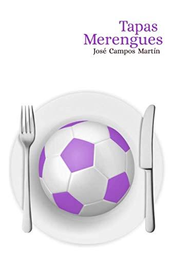 Tapas Merengues.: Real Madrid. Cocina. Repostería. Recetas. Homenaje a los mejores Futbolistas...