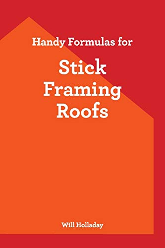 Compare Textbook Prices for Handy Formulas for Stick Framing Roofs  ISBN 9780945186182 by Holladay, Will