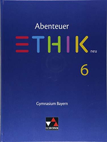 Abenteuer Ethik – Bayern neu / Abenteuer Ethik Bayern 6 – neu: Unterrichtswerk für Ethik an Gymnasien (Abenteuer Ethik – Bayern neu: Unterrichtswerk für Ethik an Gymnasien)