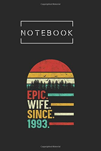 Notebook: Womens Epic Wife Since 1993 26Th Wedding Anniversary Gift For Her College Lined Notebook and Composition Book Paper Notebook and Journal for ... - Men - Women to Write in Size 6in x 9in