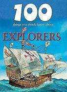 100 Things You Should Know About Explorers (Remarkable Man and Beast: Facing Survival)