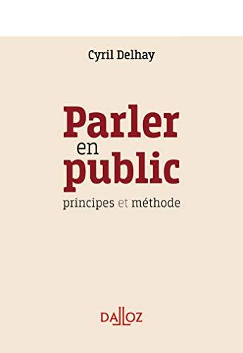 Parler en public - 1re ed.: Principes et méthode